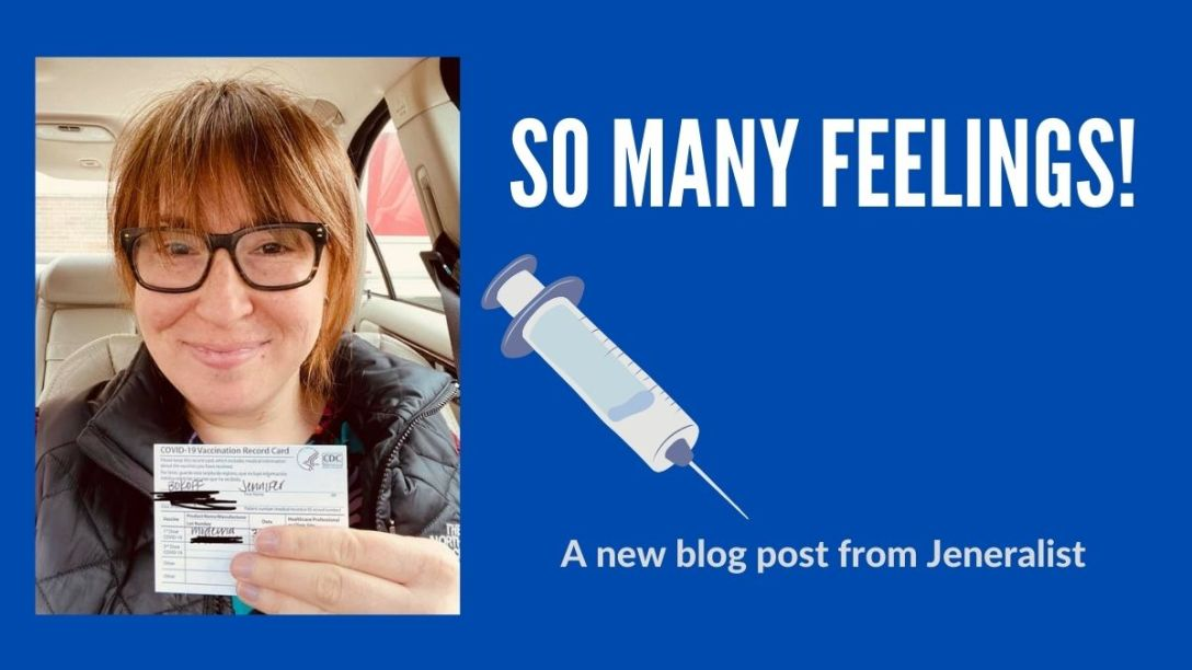 Jen holds her vaccine record card. Her photo is on a blue background with bold text that says so many feelings! A new blog post from Jeneralist.